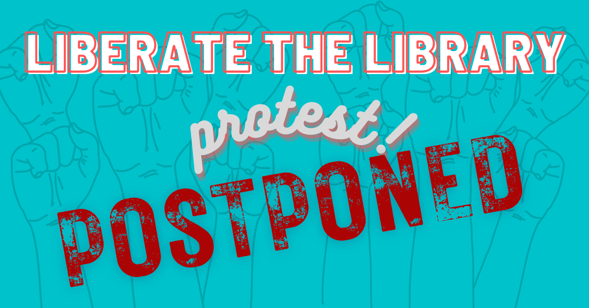 Liberate the Library Protest Postponed